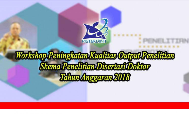 Undangan: Workshop Peningkatan Kualitas Output Penelitian Skema Penelitian Disertasi Doktor Tahun Anggaran 2018