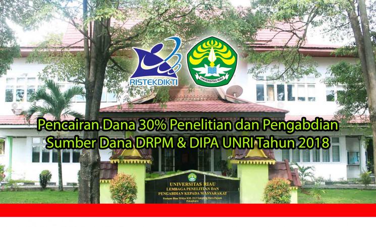Pencairan Dana 30% Penelitian dan Pengabdian Sumber Dana DRPM & DIPA UNRI Tahun 2018